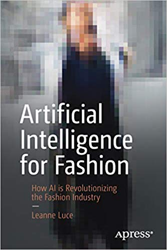 Leanne Luce's book: Artificial Intelligence for Fashion: How AI is Revolutionizing the Fashion Industry