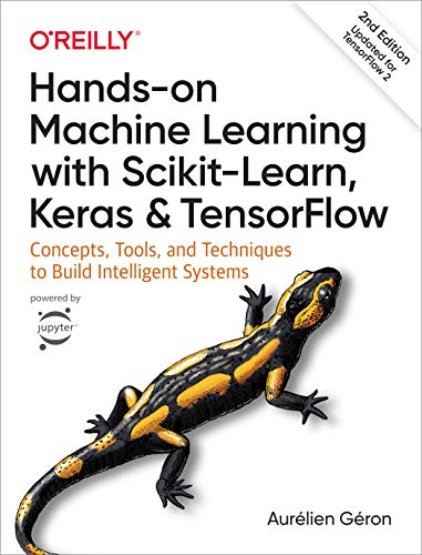 "Front Cover of ""Hands-on Machine Learning with Scikit-Learn, Keras, and TensorFlow: Concepts, Tools, and Techniques to Build Intelligent Systems - Second edition"""
